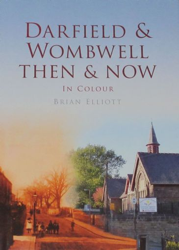 Darfield and Wombwell Then & Now - in Colour, by Brian Elliott